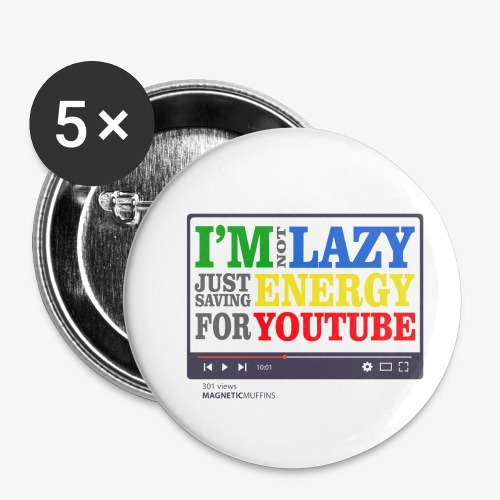 I'm Not Lazy I'm Just Saving Energy For YouTube - Buttons small 1''/25 mm (5-pack)