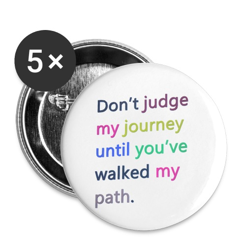 Dont judge my journey until you've walked my path - Buttons small 1''/25 mm (5-pack)