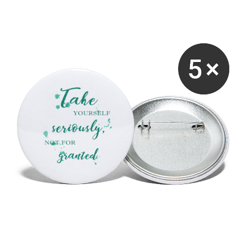 Take yourself seriously, not for granted - Buttons small 1''/25 mm (5-pack)