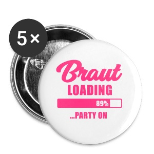 Braut loading Party on - JGA T-Shirt - Braut - Buttons klein 25 mm
