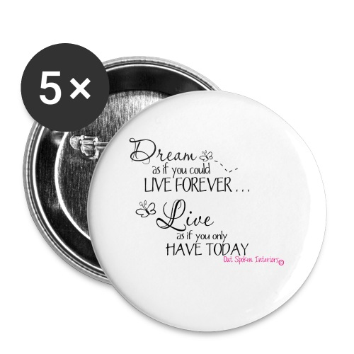 Dream as if you could live forever - Buttons small 1''/25 mm (5-pack)