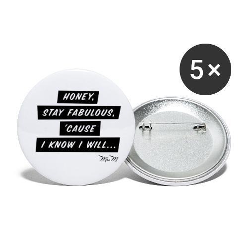 Honey, stay fabulous, 'cause I know I will... - Små knappar 25 mm (5-pack)