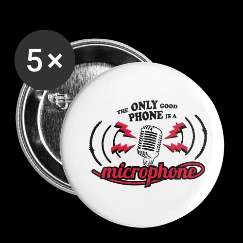 The only good phone is a microphone - Buttons klein 25 mm (5er Pack)
