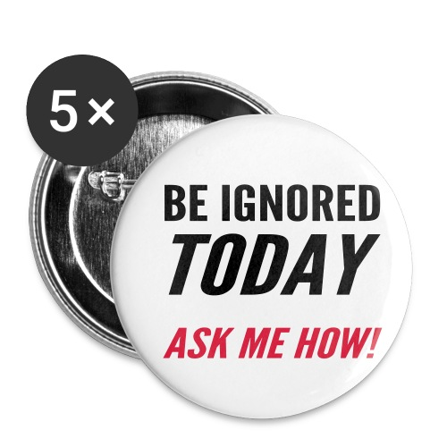 Be Ignored Today - Buttons small 1''/25 mm (5-pack)