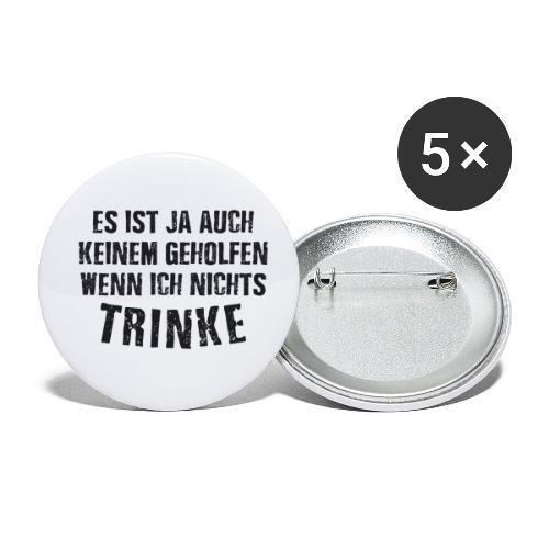Es ist auch keinem geholfen wenn ich nichts TRINKE - Buttons klein 25 mm (5er Pack)