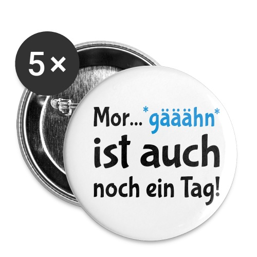 Morgen ist auch ein Tag Müde Gähnen Arbeit - Buttons klein 25 mm (5er Pack)