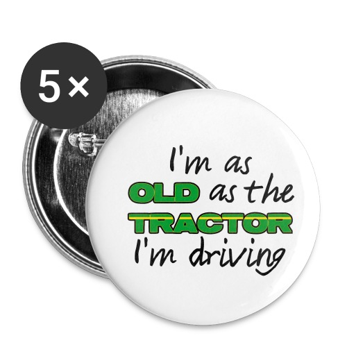 I am as old as the tractor i am driving GREEN - Buttons klein 25 mm