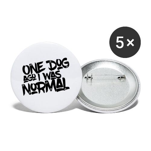 One Dog ago I was normal - Hunde - Design Geschenk - Buttons klein 25 mm (5er Pack)