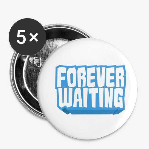 Forever Waiting - Buttons small 1''/25 mm (5-pack)