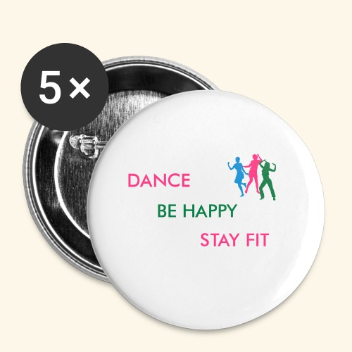 Dance - Be Happy - Stay Fit - Buttons klein 25 mm (5er Pack)