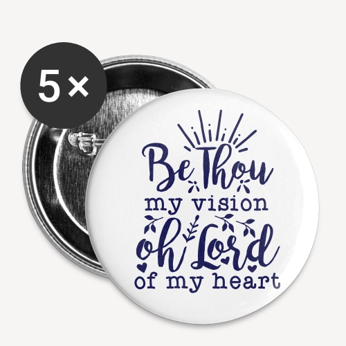 BE THOU MY VISION - Buttons small 1''/25 mm (5-pack)