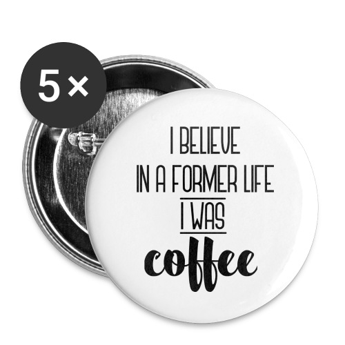 I Believe in a former life I was coffee - Paquete de 5 chapas pequeñas (25 mm)