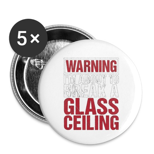 Warning I'm About to Break a Glass Ceiling - Buttons small 1''/25 mm (5-pack)
