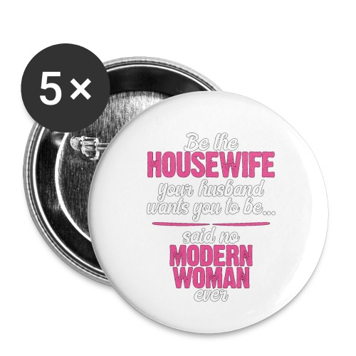 Women Empowerment Be the Wife Your Husband Wants - Buttons small 1''/25 mm (5-pack)