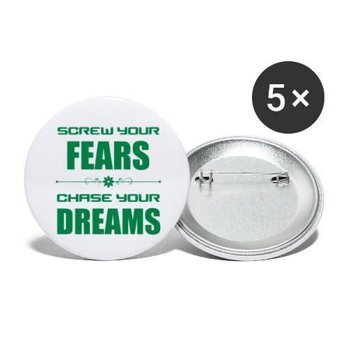 Screw your Fears - Chase your Dreams - Buttons klein 25 mm (5er Pack)