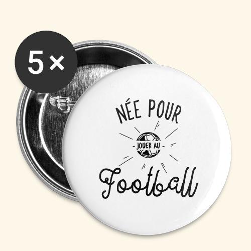 Footballeuse - Née pour jouer au Football - Lot de 5 petits badges (25 mm)