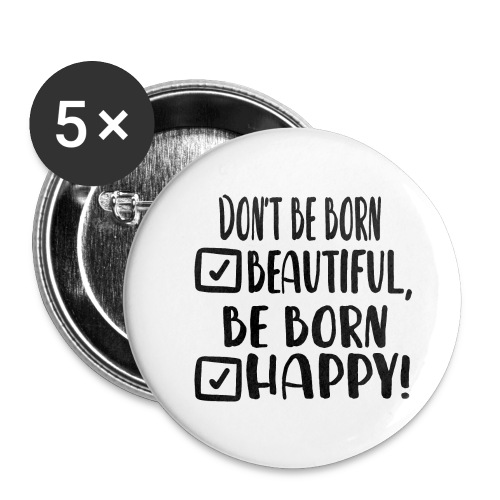 Don t be born beautiful be born happy Black - Buttons klein 25 mm (5er Pack)