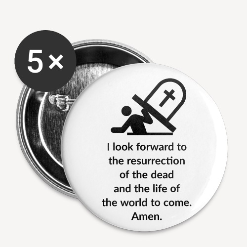 I LOOK FORWARD TO THE RESURRECTION OF THE DEAD - Buttons small 1''/25 mm (5-pack)