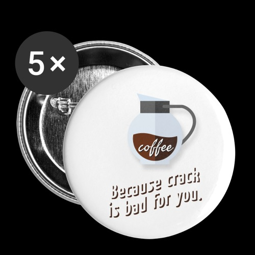 Coffee – because crack is bad for you - Buttons klein 25 mm (5er Pack)