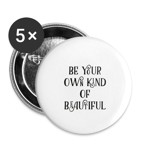 Be your own kind of beautiful - Buttons small 1''/25 mm (5-pack)