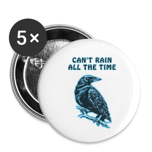 Cyan Crow - Can't Rain All The Time - Buttons small 1''/25 mm (5-pack)