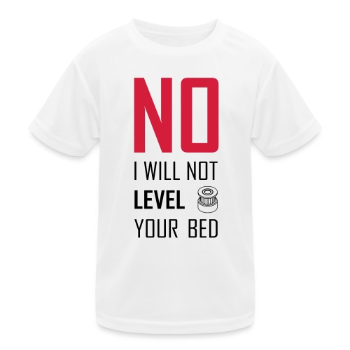 No I will not level your bed (vertical) - Kids Functional T-Shirt