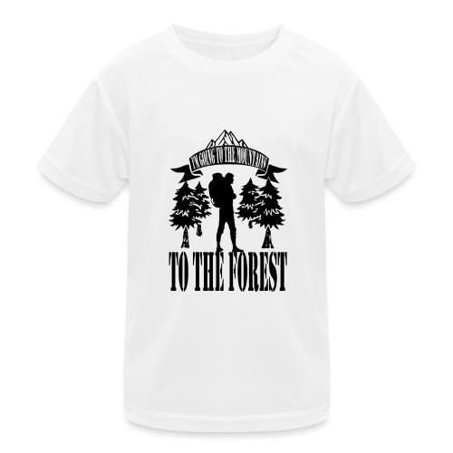 I m going to the mountains to the forest - Kids Functional T-Shirt