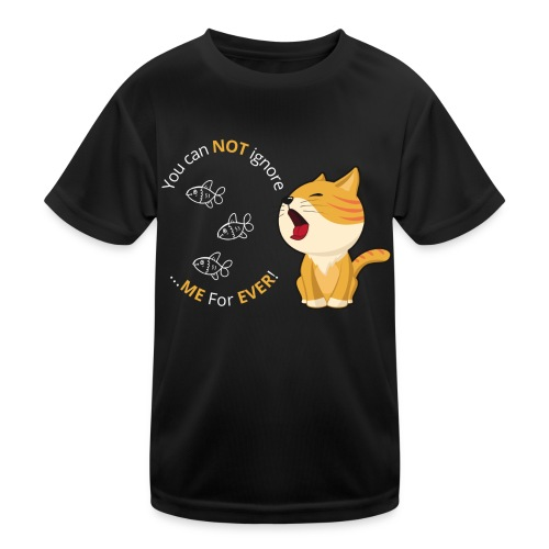 Cats - You can NOT ignore ME For EVER! - Funktionsshirt til børn