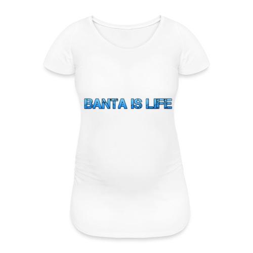 life of Banta - Women's Pregnancy T-Shirt
