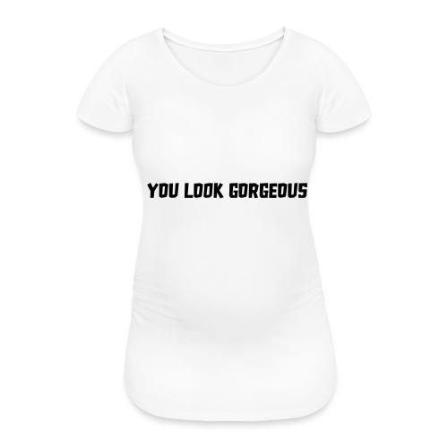 YOU LOOK GORGEOUS - Vrouwen zwangerschap-T-shirt