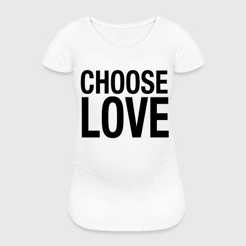 CHOOSE LOVE - Frauen Schwangerschafts-T-Shirt