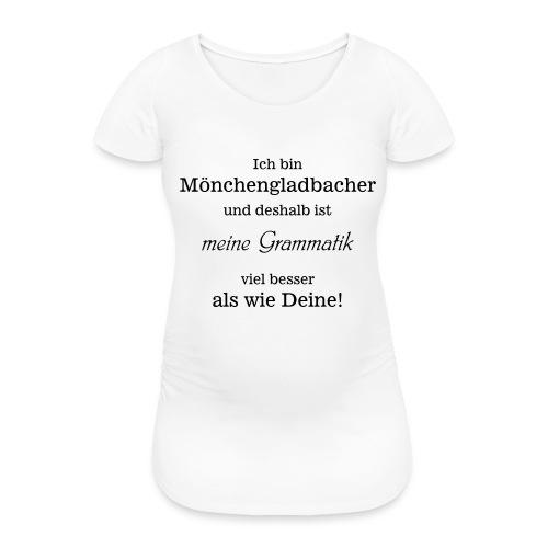Gladbacher Grammatik - Frauen Schwangerschafts-T-Shirt