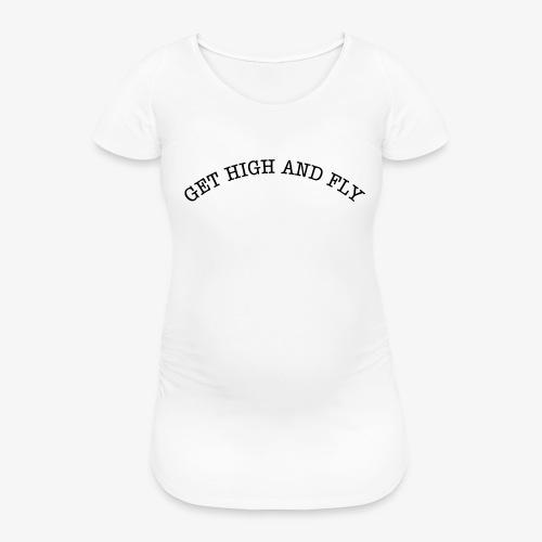 GET HIGH AND FLY - Frauen Schwangerschafts-T-Shirt