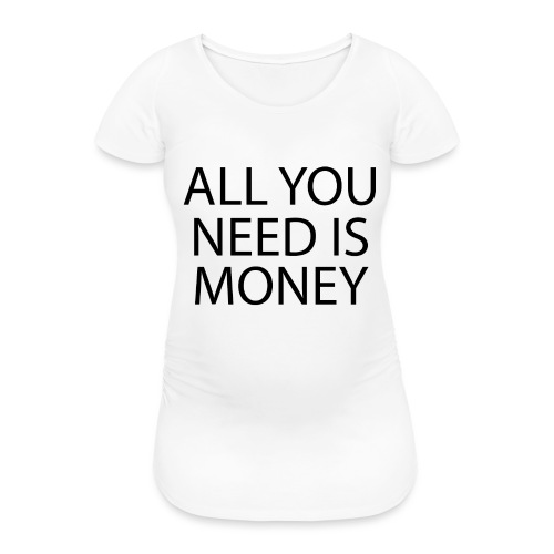 All you need is Money - T-skjorte for gravide kvinner