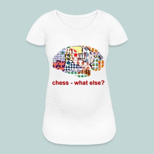 chess_what_else - Frauen Schwangerschafts-T-Shirt
