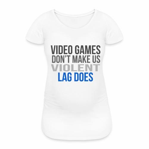Video games lag - Naisten äitiys-t-paita