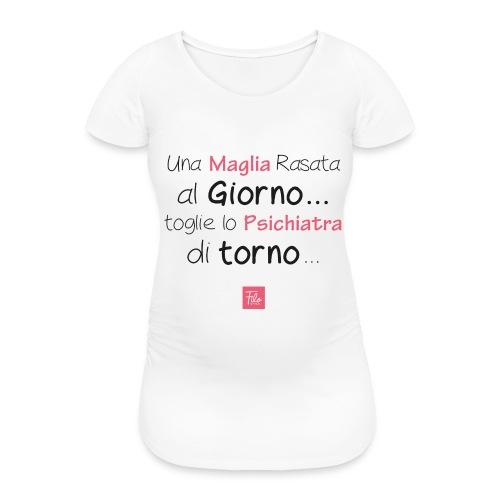Una maglia rasata al giorno - Maglietta gravidanza da donna