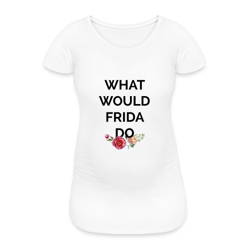 What would Frida do? - T-shirt de grossesse Femme