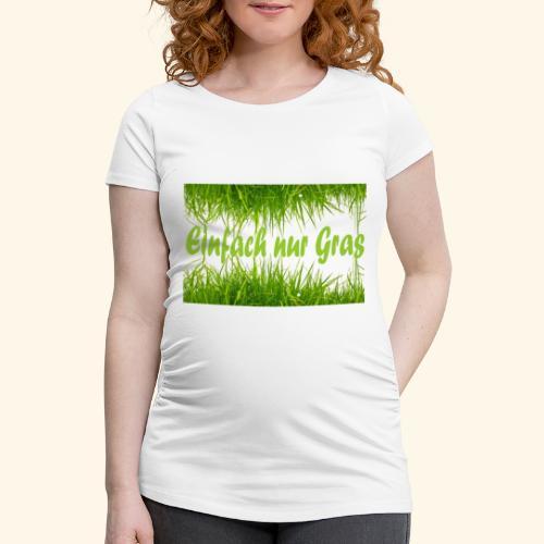 einfach nur gras2 - Frauen Schwangerschafts-T-Shirt
