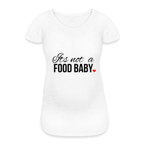 Its not a FOOD BABY Schwangerschaftsshirt lustig - Frauen Schwangerschafts-T-Shirt