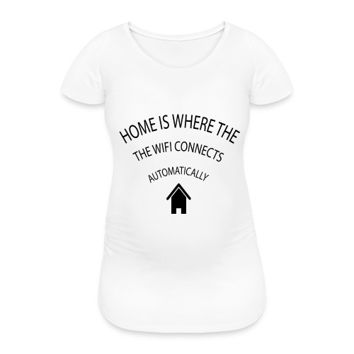 Home is where the Wifi connects automatically - Women's Pregnancy T-Shirt