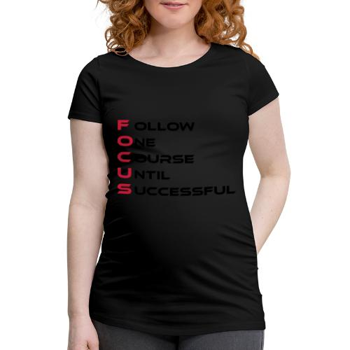 Follow one course until Successful - Frauen Schwangerschafts-T-Shirt