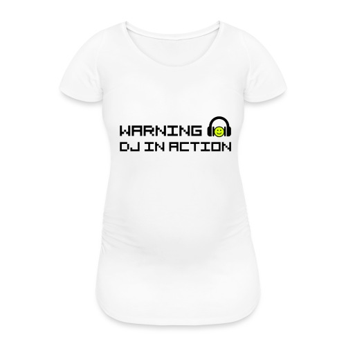 Warning DJ in Action - Vrouwen zwangerschap-T-shirt