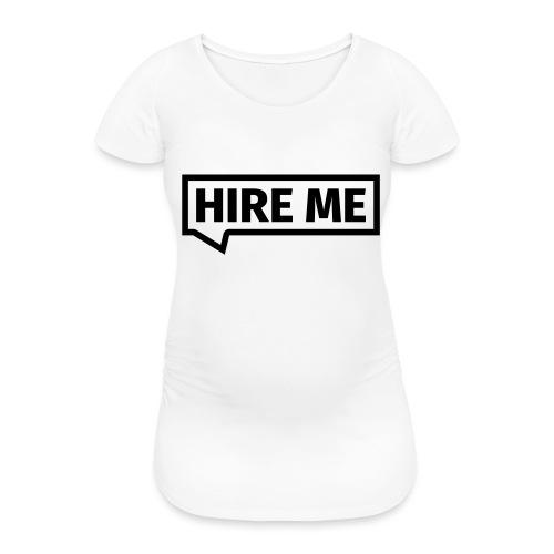 HIRE ME! (callout) - Women's Pregnancy T-Shirt