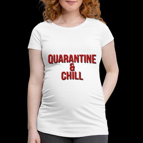 Quarantine & Chill Corona Virus COVID-19 - Frauen Schwangerschafts-T-Shirt