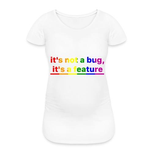 It's not a bug, it's a feature (Rainbow pride( - Camiseta premamá