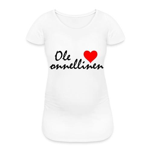 Ole onnellinen - Naisten äitiys-t-paita
