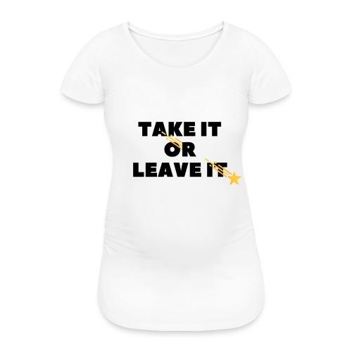 Take It Or Leave It - T-shirt de grossesse Femme