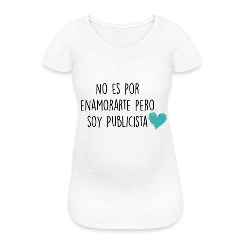 No es por enamorarte pero soy publicista - Camiseta premamá