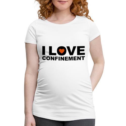 j aime le confinement - T-shirt de grossesse Femme